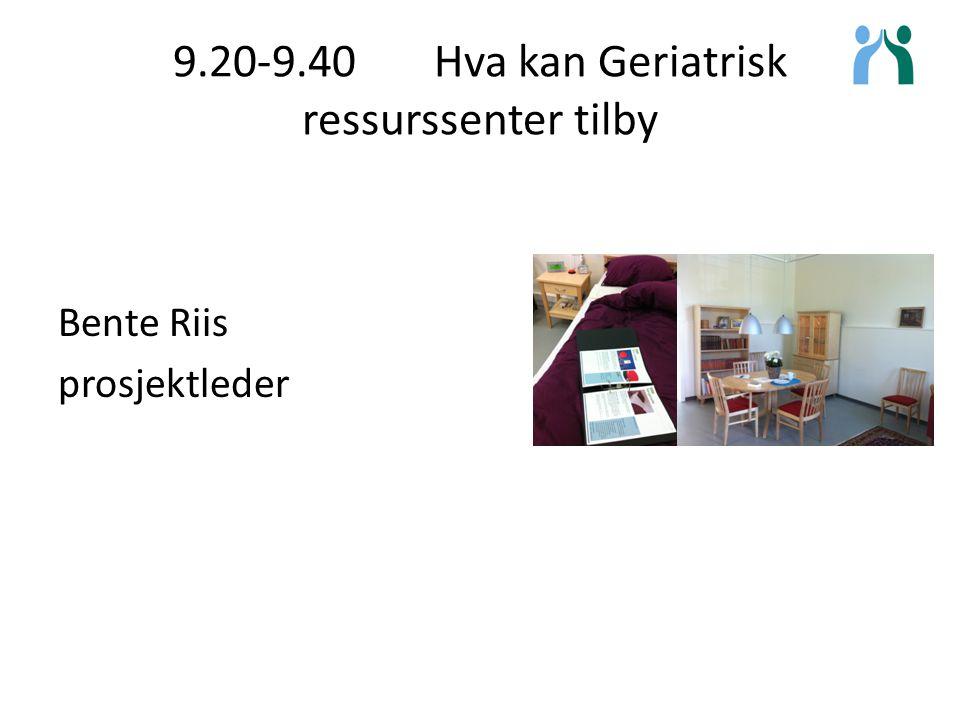 9.20-9.40 Hva kan Geriatrisk ressurssenter tilby