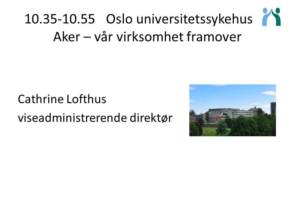 10.35-10.55 Oslo universitetssykehus på Aker – vår virksomhet framover