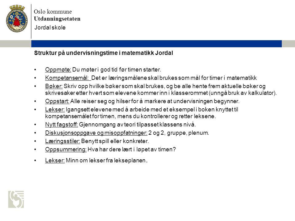 Jordal skole Struktur på undervisningstime i matematikk Jordal. Oppmøte: Du møter i god tid før timen starter.