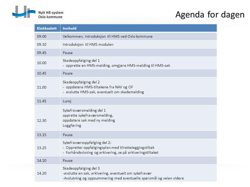 Agenda for dagen Klokkeslett Innhold 09.00