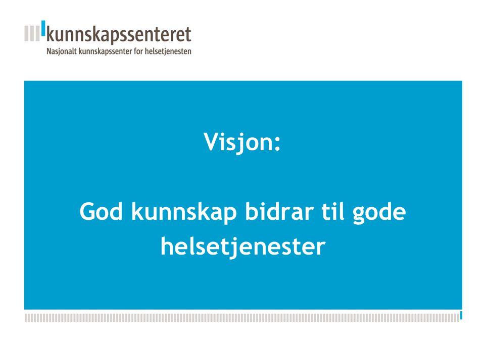 Visjon: God kunnskap bidrar til gode helsetjenester