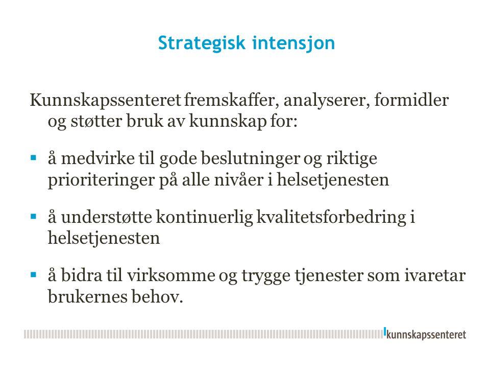 Strategisk intensjon Kunnskapssenteret fremskaffer, analyserer, formidler og støtter bruk av kunnskap for: