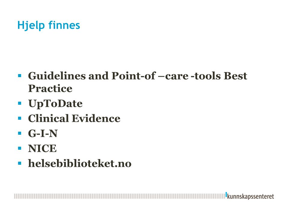 Hjelp finnes Guidelines and Point-of –care -tools Best Practice