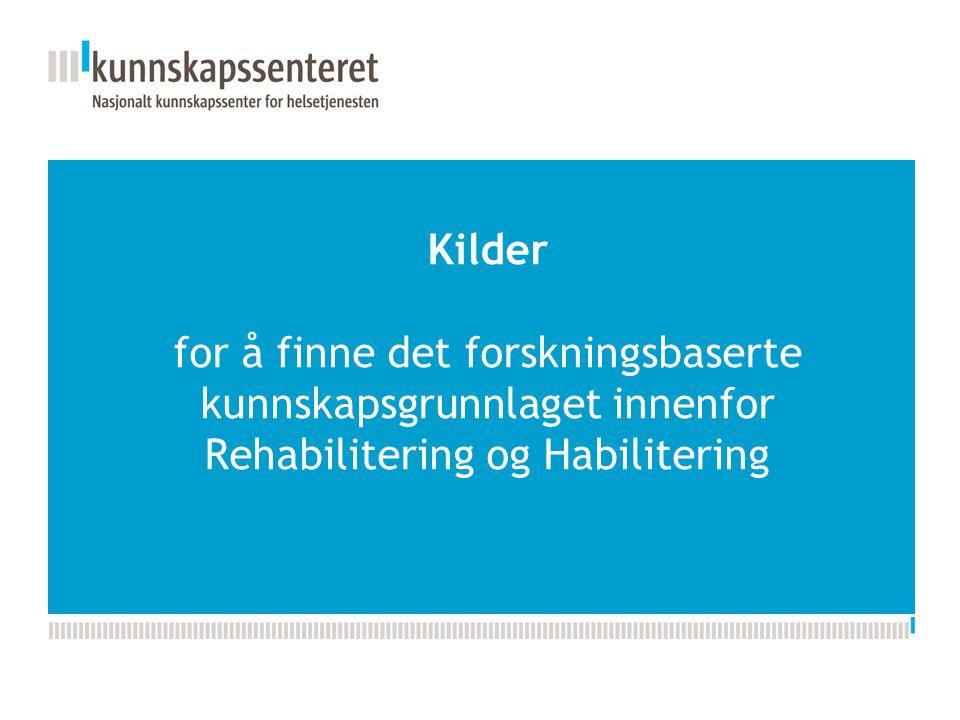 Kilder for å finne det forskningsbaserte kunnskapsgrunnlaget innenfor Rehabilitering og Habilitering