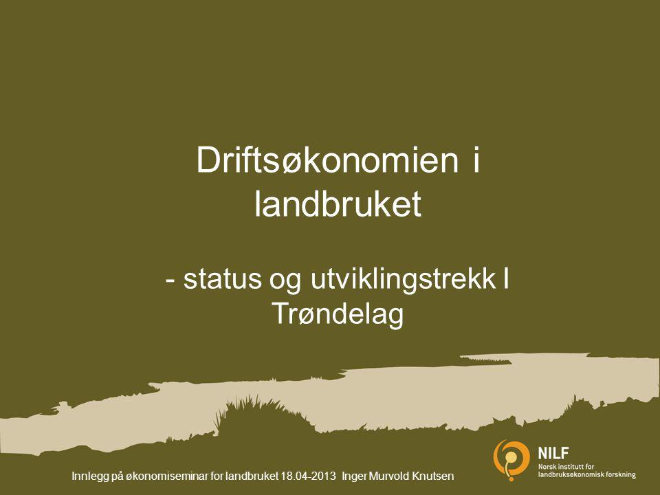 Driftsøkonomien i landbruket - status og utviklingstrekk I Trøndelag