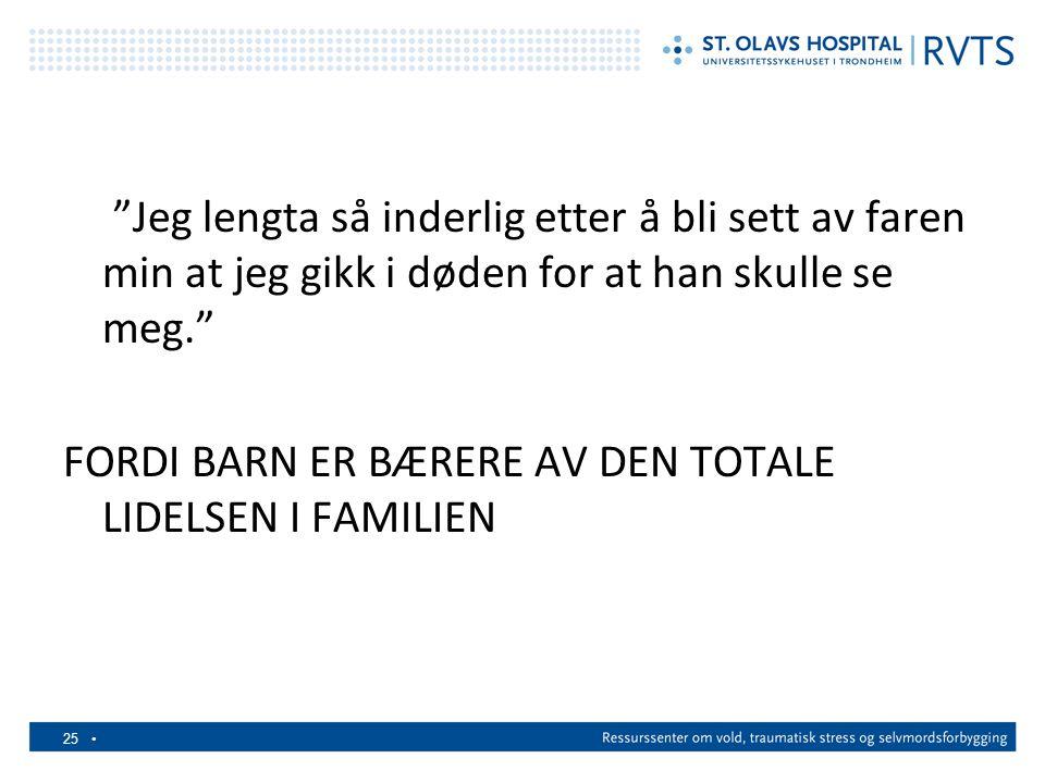 FORDI BARN ER BÆRERE AV DEN TOTALE LIDELSEN I FAMILIEN