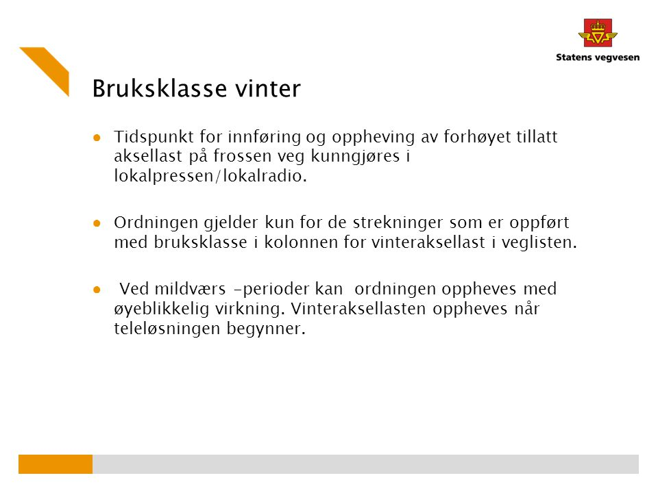 Bruksklasse vinter Tidspunkt for innføring og oppheving av forhøyet tillatt aksellast på frossen veg kunngjøres i lokalpressen/lokalradio.