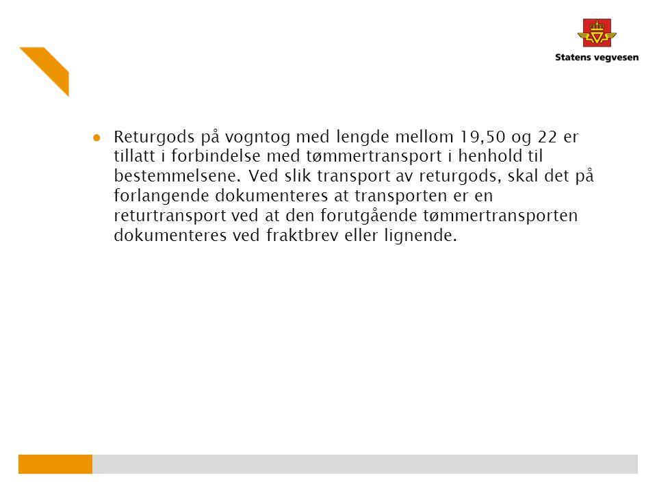 Returgods på vogntog med lengde mellom 19,50 og 22 er tillatt i forbindelse med tømmertransport i henhold til bestemmelsene.
