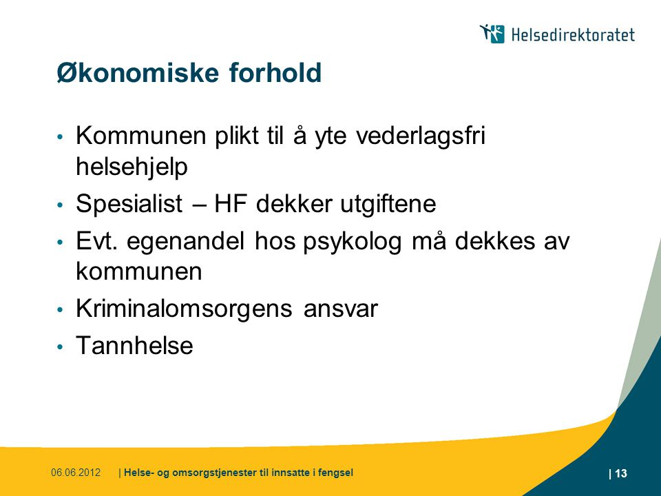 Økonomiske forhold Kommunen plikt til å yte vederlagsfri helsehjelp
