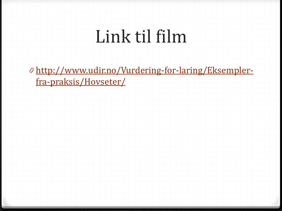 Link til film http://www.udir.no/Vurdering-for-laring/Eksempler-fra-praksis/Hovseter/