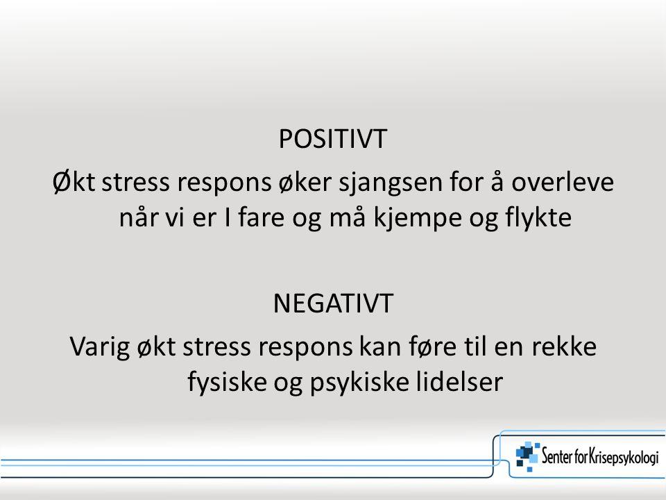 POSITIVT Økt stress respons øker sjangsen for å overleve når vi er I fare og må kjempe og flykte. NEGATIVT.