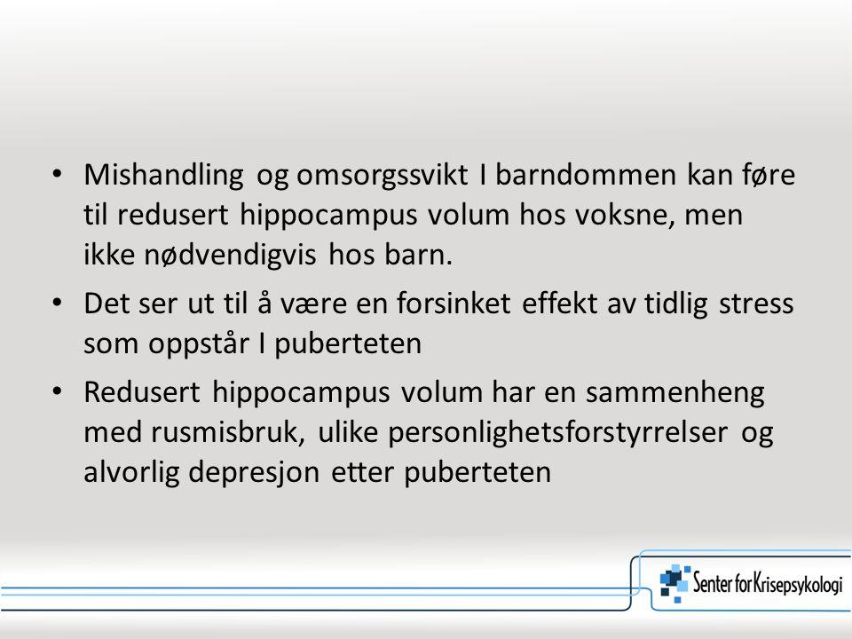 Mishandling og omsorgssvikt I barndommen kan føre til redusert hippocampus volum hos voksne, men ikke nødvendigvis hos barn.