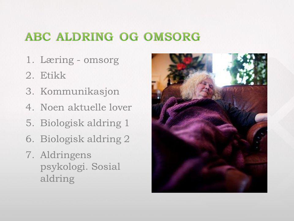 ABC Aldring og omsorg Læring - omsorg Etikk Kommunikasjon