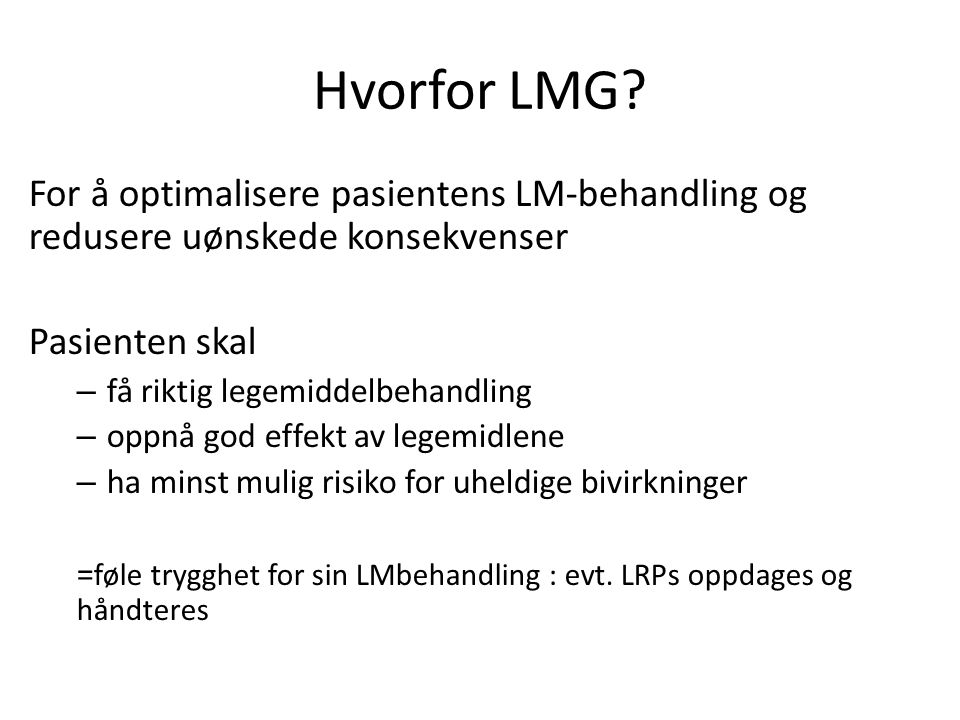 Hvorfor LMG For å optimalisere pasientens LM-behandling og redusere uønskede konsekvenser. Pasienten skal.