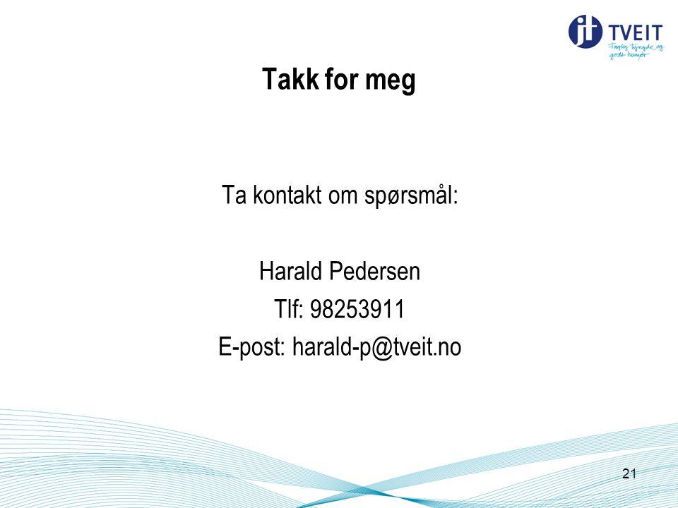 Takk for meg Ta kontakt om spørsmål: Harald Pedersen Tlf: 98253911