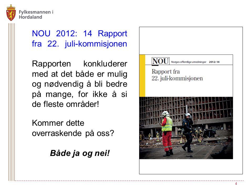 NOU 2012: 14 Rapport fra 22. juli-kommisjonen Rapporten konkluderer med at det både er mulig og nødvendig å bli bedre på mange, for ikke å si de fleste områder!