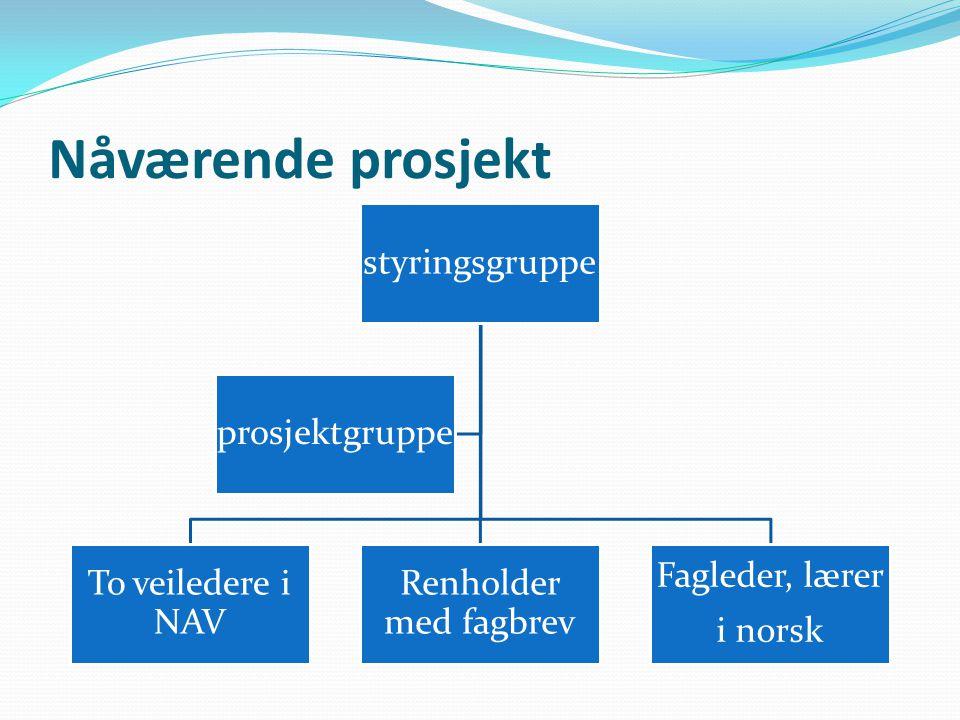 Nåværende prosjekt styringsgruppe prosjektgruppe To veiledere i NAV