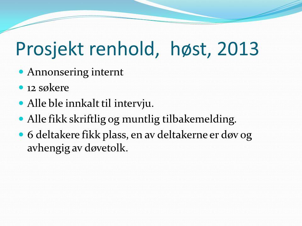 Prosjekt renhold, høst, 2013 Annonsering internt 12 søkere