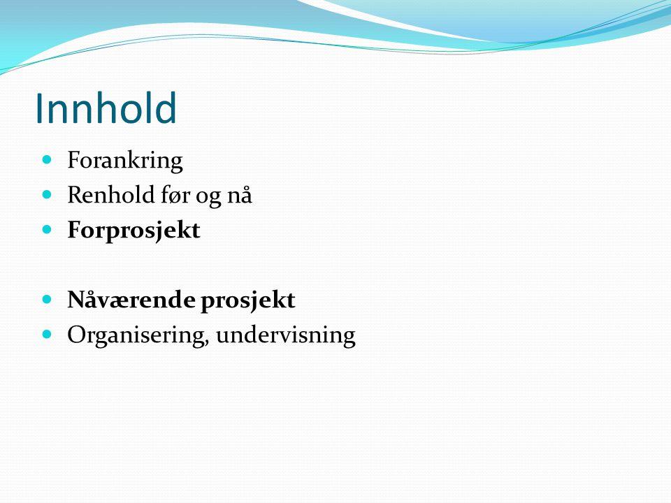 Innhold Forankring Renhold før og nå Forprosjekt Nåværende prosjekt