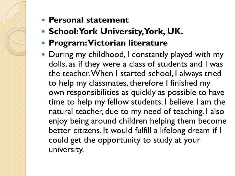 Personal statement School: York University, York, UK. Program: Victorian literature.