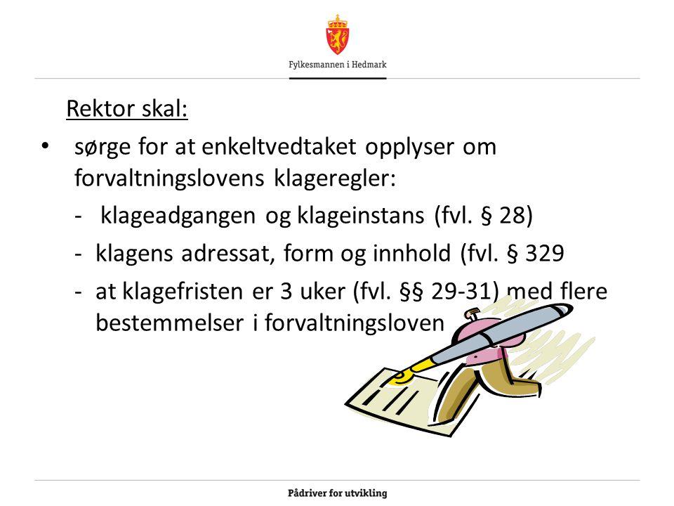 Rektor skal: sørge for at enkeltvedtaket opplyser om forvaltningslovens klageregler: - klageadgangen og klageinstans (fvl. § 28)