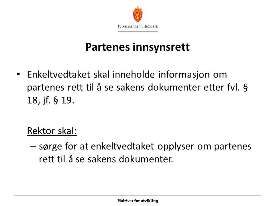 Partenes innsynsrett Enkeltvedtaket skal inneholde informasjon om partenes rett til å se sakens dokumenter etter fvl. § 18, jf. § 19.