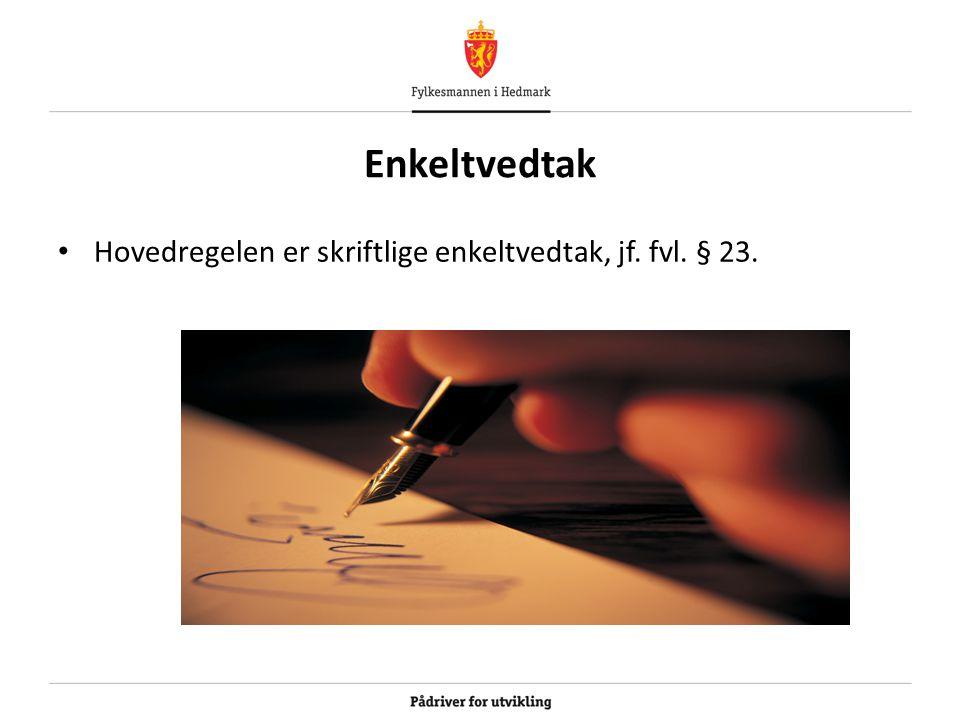 Enkeltvedtak Hovedregelen er skriftlige enkeltvedtak, jf. fvl. § 23.