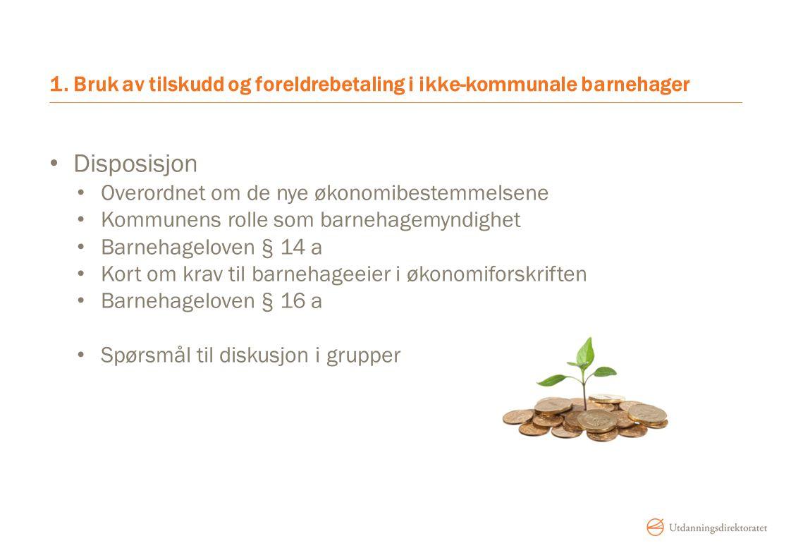 1. Bruk av tilskudd og foreldrebetaling i ikke-kommunale barnehager