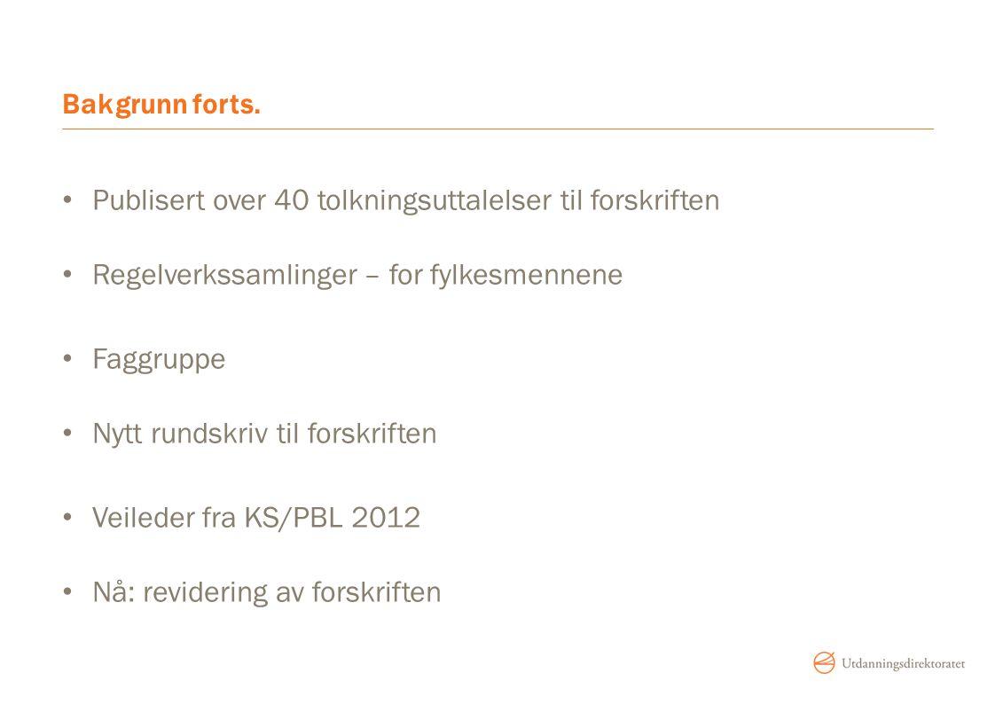 Bakgrunn forts. Publisert over 40 tolkningsuttalelser til forskriften. Regelverkssamlinger – for fylkesmennene.