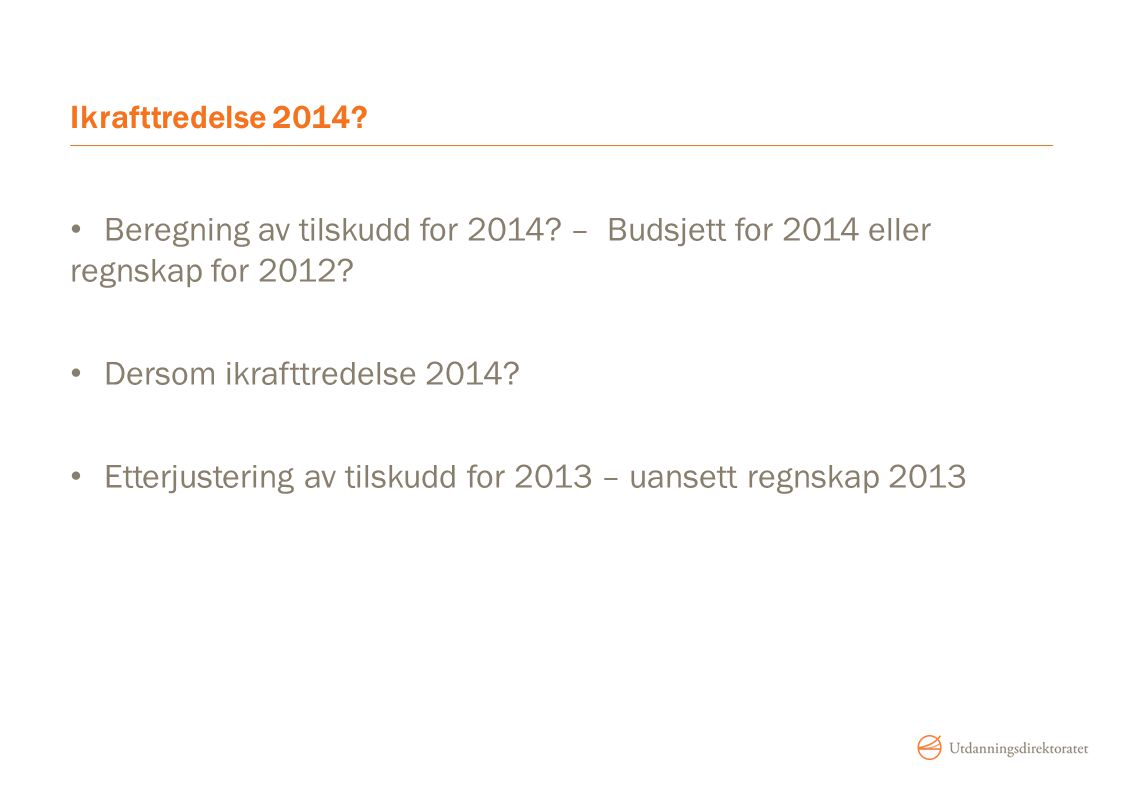 Ikrafttredelse 2014 Beregning av tilskudd for 2014 – Budsjett for 2014 eller regnskap for 2012