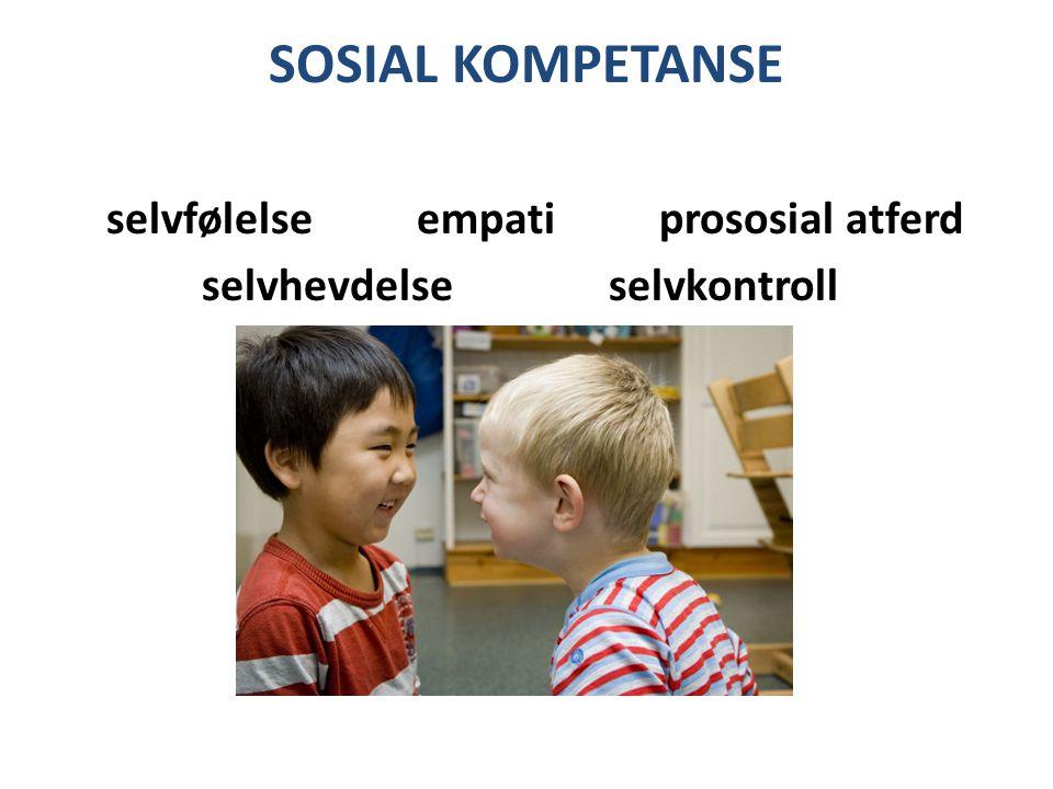 SOSIAL KOMPETANSE selvfølelse empati prososial atferd