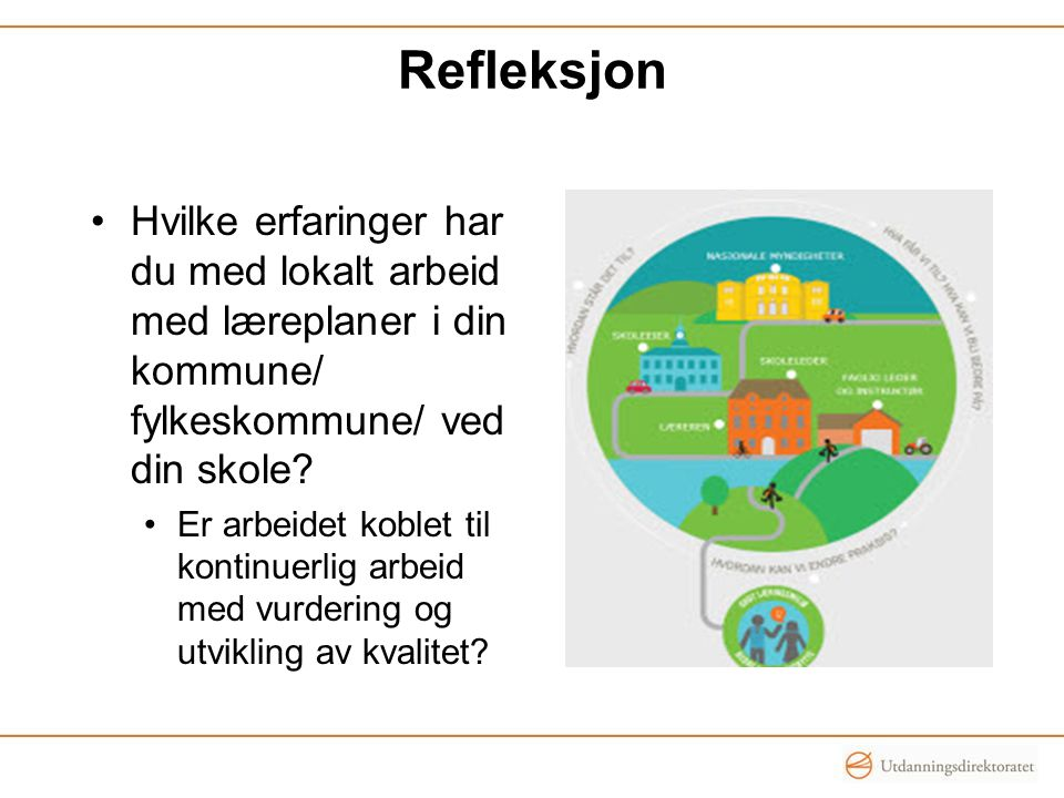 Refleksjon Hvilke erfaringer har du med lokalt arbeid med læreplaner i din kommune/ fylkeskommune/ ved din skole