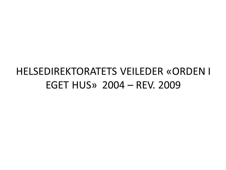 HELSEDIREKTORATETS VEILEDER «ORDEN I EGET HUS» 2004 – REV. 2009