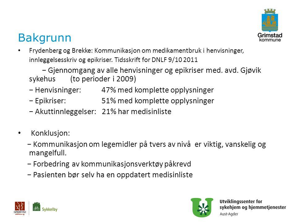 Bakgrunn Frydenberg og Brekke: Kommunikasjon om medikamentbruk i henvisninger, innleggelsesskriv og epikriser. Tidsskrift for DNLF 9/10 2011.