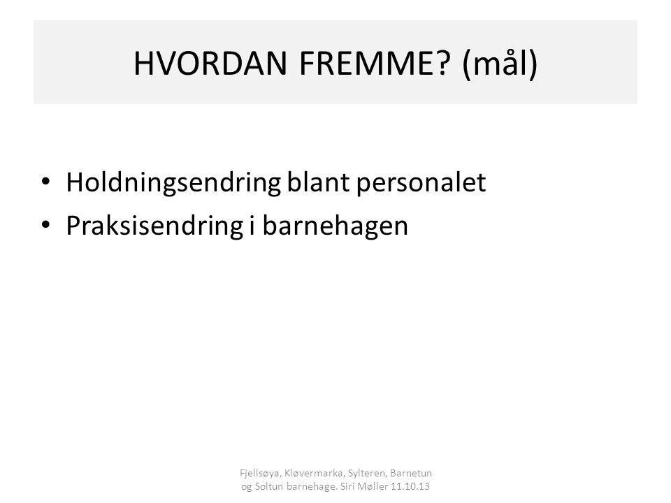 HVORDAN FREMME (mål) Holdningsendring blant personalet