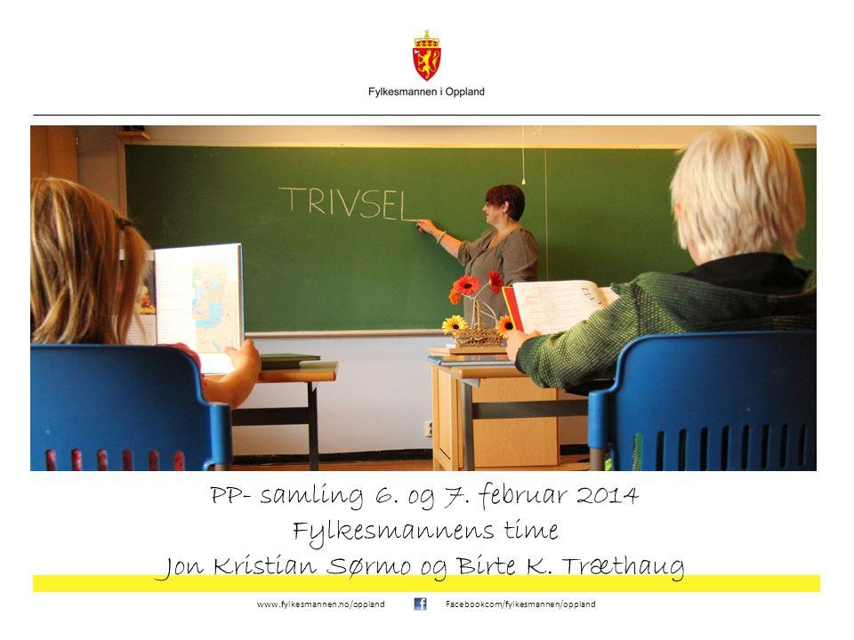 PP- samling 6. og 7. februar 2014 Fylkesmannens time Jon Kristian Sørmo og Birte K. Træthaug