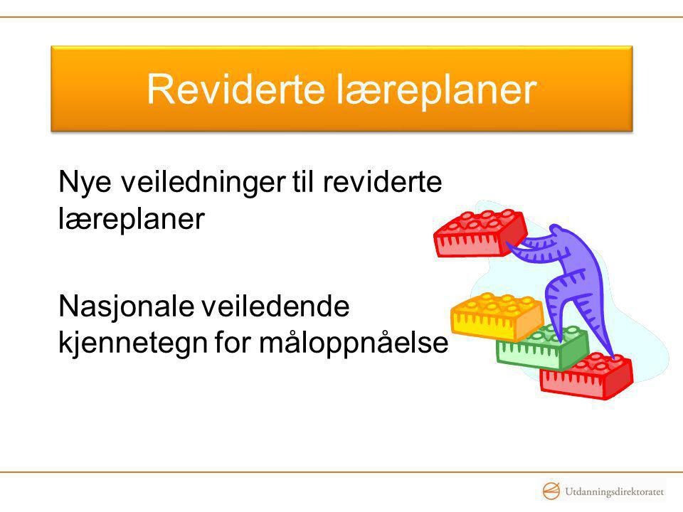 Reviderte læreplaner Nye veiledninger til reviderte læreplaner Nasjonale veiledende kjennetegn for måloppnåelse