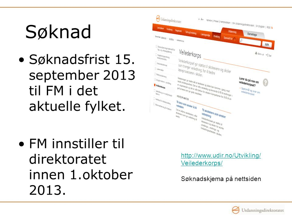 Søknad Søknadsfrist 15. september 2013 til FM i det aktuelle fylket.
