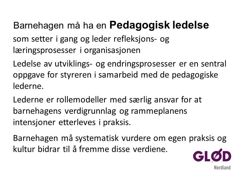 Barnehagen må ha en Pedagogisk ledelse