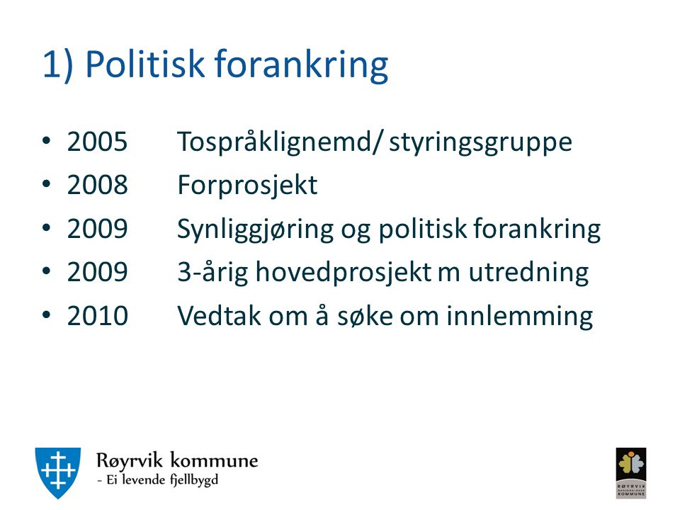 1) Politisk forankring 2005 Tospråklignemd/ styringsgruppe