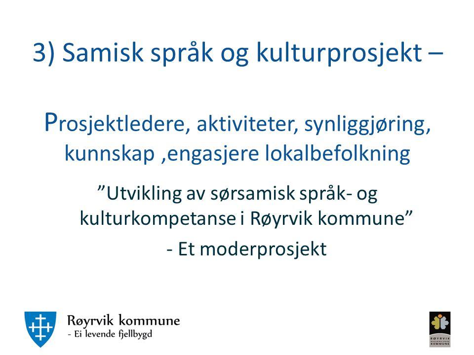 3) Samisk språk og kulturprosjekt – Prosjektledere, aktiviteter, synliggjøring, kunnskap ,engasjere lokalbefolkning