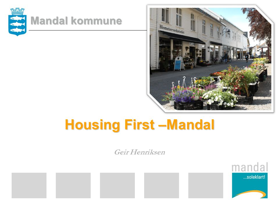 Mandal kommune Housing First –Mandal Geir Henriksen