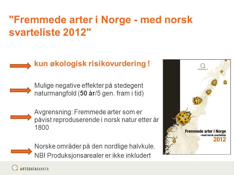 Fremmede arter i Norge - med norsk svarteliste 2012 kun økologisk risikovurdering !