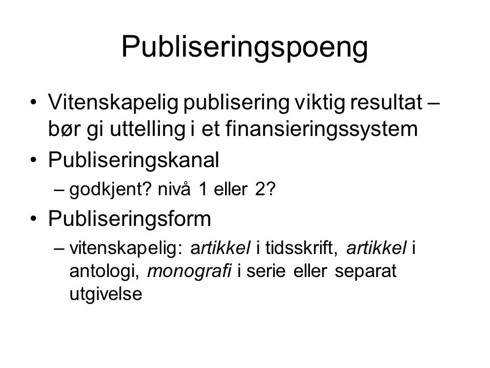 Publiseringspoeng Vitenskapelig publisering viktig resultat – bør gi uttelling i et finansieringssystem.
