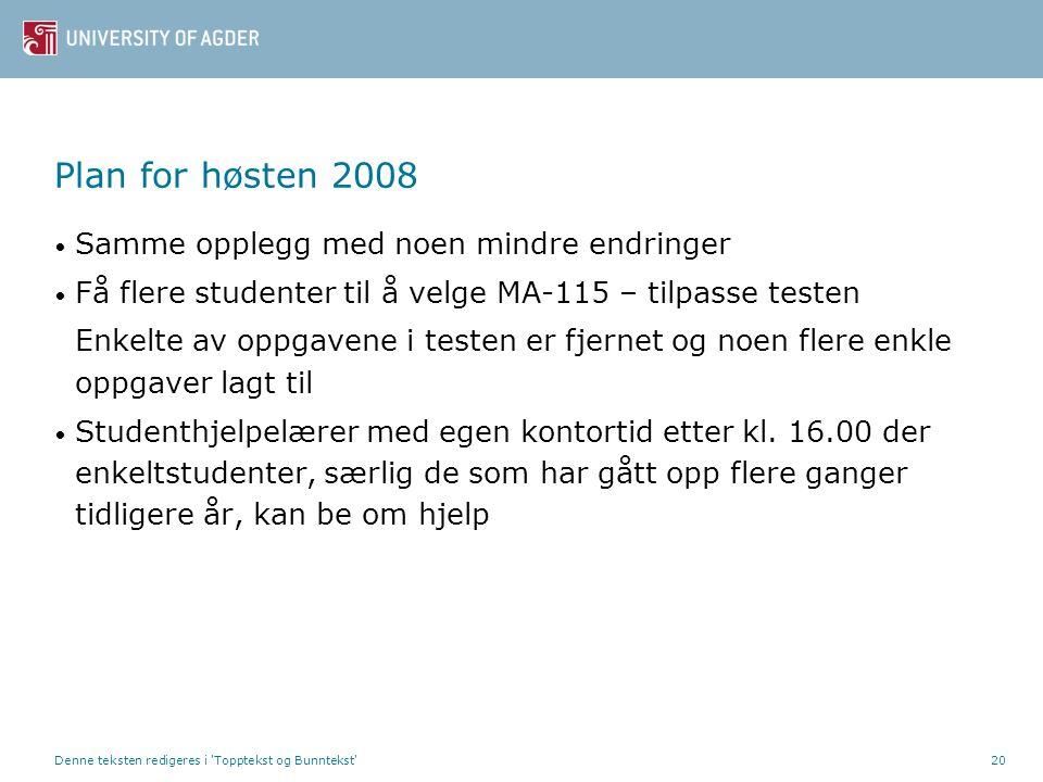 Plan for høsten 2008 Samme opplegg med noen mindre endringer