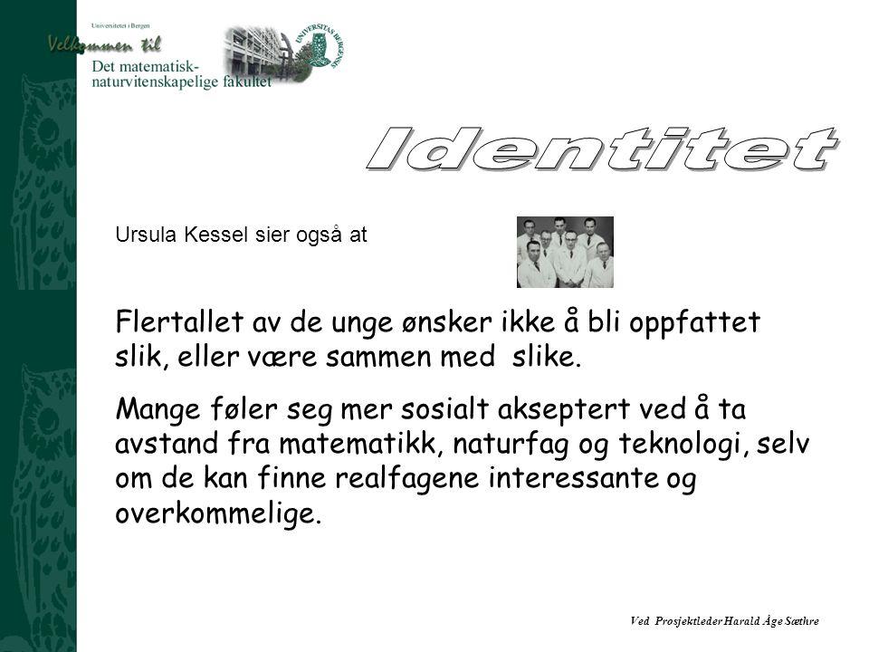 Identitet Ursula Kessel sier også at. Flertallet av de unge ønsker ikke å bli oppfattet slik, eller være sammen med slike.
