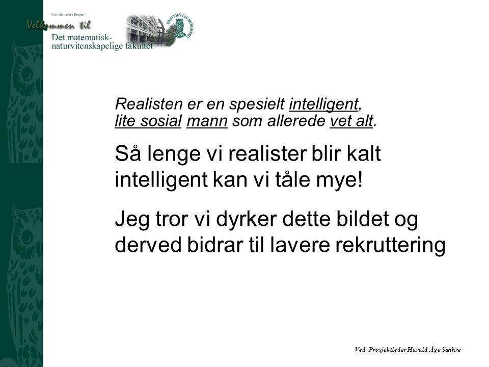 Så lenge vi realister blir kalt intelligent kan vi tåle mye!