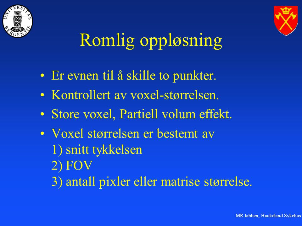 Romlig oppløsning Er evnen til å skille to punkter.