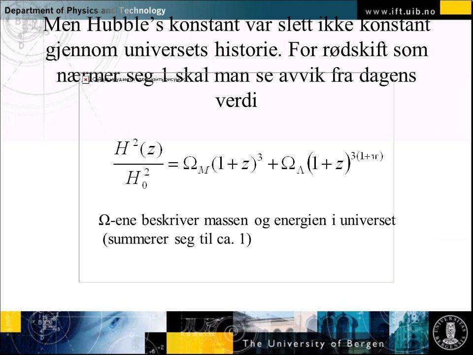 Men Hubble's konstant var slett ikke konstant gjennom universets historie. For rødskift som nærmer seg 1 skal man se avvik fra dagens verdi