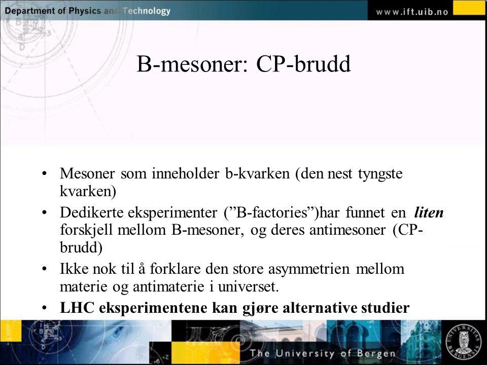 B-mesoner: CP-brudd Mesoner som inneholder b-kvarken (den nest tyngste kvarken)